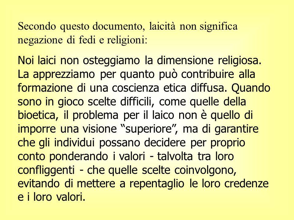 Secondo questo documento, laicità non significa negazione di fedi e religioni: Noi laici non osteggiamo la dimensione religiosa. La apprezziamo per qu