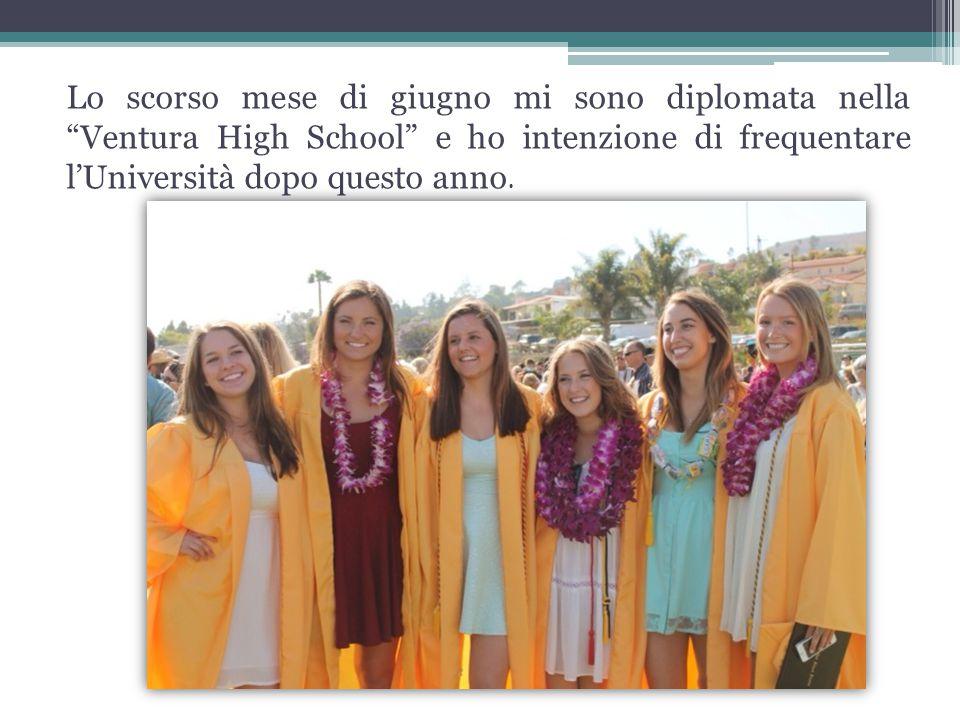 Lo scorso mese di giugno mi sono diplomata nella Ventura High School e ho intenzione di frequentare l'Università dopo questo anno.