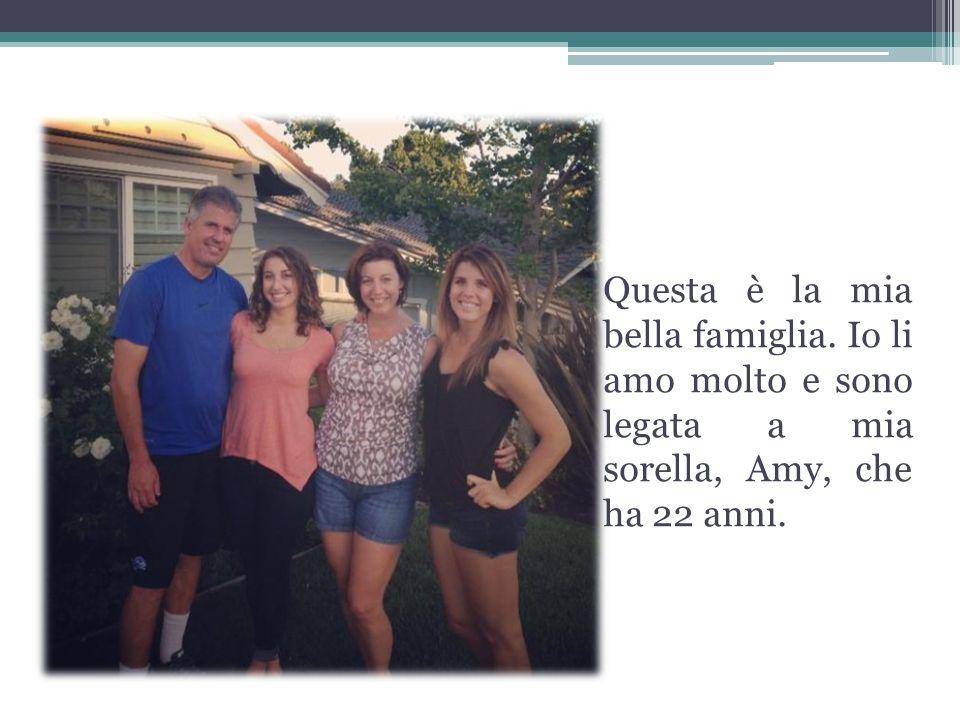 Questa è la mia bella famiglia. Io li amo molto e sono legata a mia sorella, Amy, che ha 22 anni.
