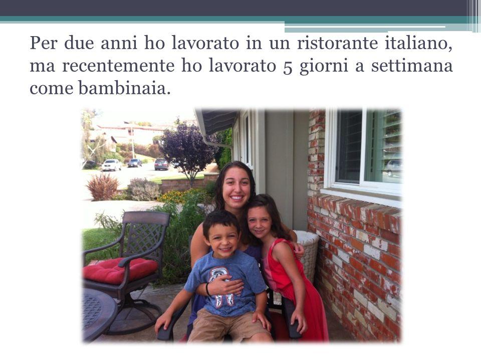 Per due anni ho lavorato in un ristorante italiano, ma recentemente ho lavorato 5 giorni a settimana come bambinaia.