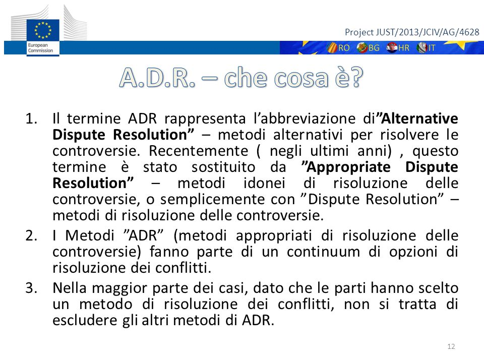 Project JUST/2013/JCIV/AG/4628 1.Il termine ADR rappresenta l'abbreviazione di Alternative Dispute Resolution – metodi alternativi per risolvere le controversie.