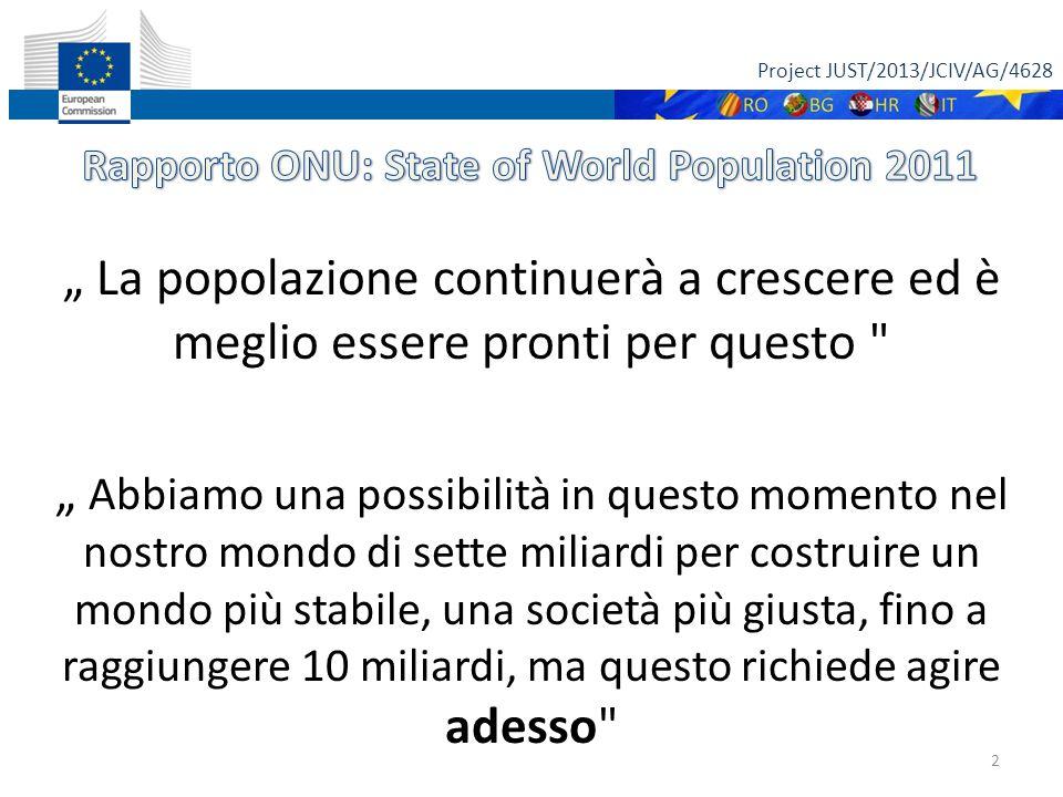"""Project JUST/2013/JCIV/AG/4628 """" La popolazione continuerà a crescere ed è meglio essere pronti per questo """" Abbiamo una possibilità in questo momento nel nostro mondo di sette miliardi per costruire un mondo più stabile, una società più giusta, fino a raggiungere 10 miliardi, ma questo richiede agire adesso 2"""