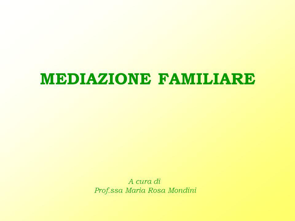 MEDIAZIONE FAMILIARE A cura di Prof.ssa Maria Rosa Mondini