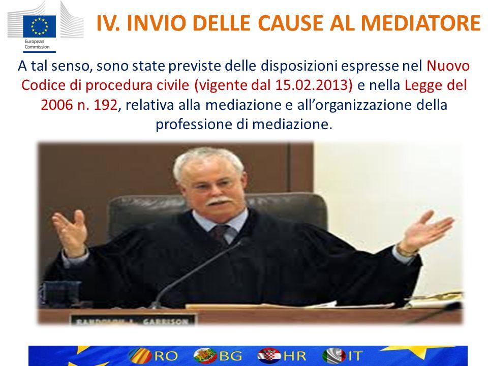 IV. INVIO DELLE CAUSE AL MEDIATORE A tal senso, sono state previste delle disposizioni espresse nel Nuovo Codice di procedura civile (vigente dal 15.0