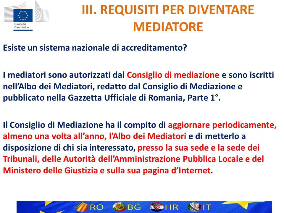 III. REQUISITI PER DIVENTARE MEDIATORE Esiste un sistema nazionale di accreditamento.