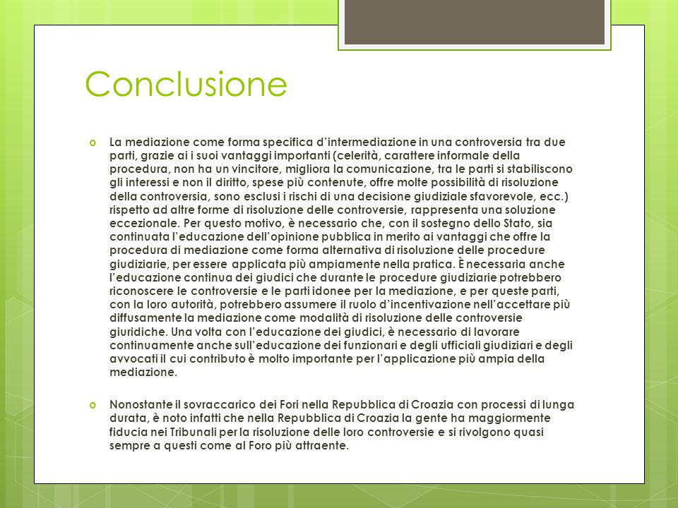 Conclusione  La mediazione come forma specifica d'intermediazione in una controversia tra due parti, grazie ai i suoi vantaggi importanti (celerità,