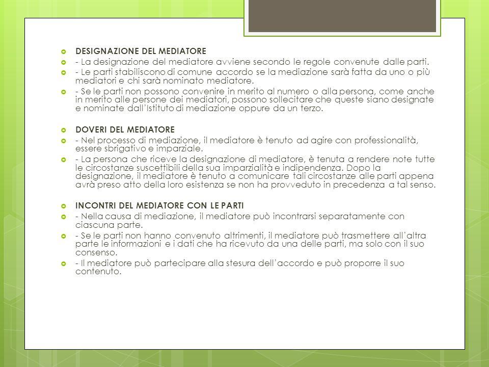  DESIGNAZIONE DEL MEDIATORE  - La designazione del mediatore avviene secondo le regole convenute dalle parti.  - Le parti stabiliscono di comune ac
