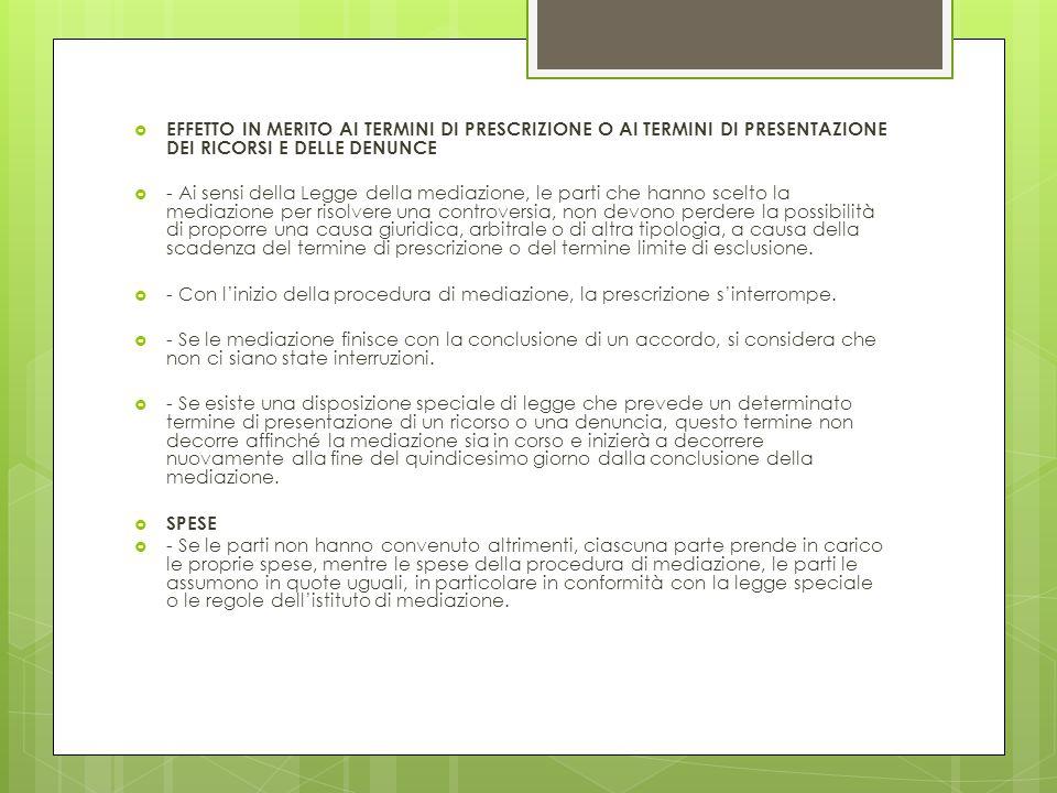  EFFETTO IN MERITO AI TERMINI DI PRESCRIZIONE O AI TERMINI DI PRESENTAZIONE DEI RICORSI E DELLE DENUNCE  - Ai sensi della Legge della mediazione, le