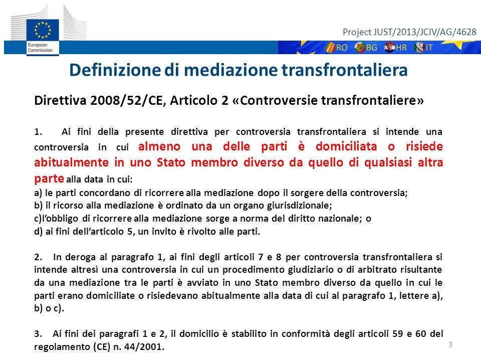 Project JUST/2013/JCIV/AG/4628 3 Direttiva 2008/52/CE, Articolo 2 «Controversie transfrontaliere» 1.