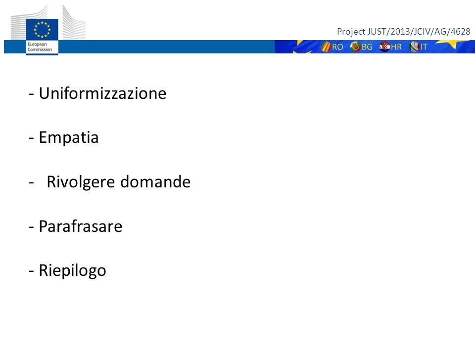 - Uniformizzazione - Empatia -Rivolgere domande - Parafrasare - Riepilogo Project JUST/2013/JCIV/AG/4628