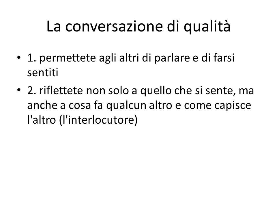 La conversazione di qualità 1. permettete agli altri di parlare e di farsi sentiti 2.