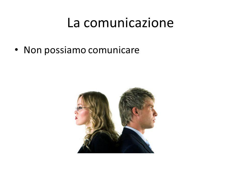 La comunicazione Non possiamo comunicare