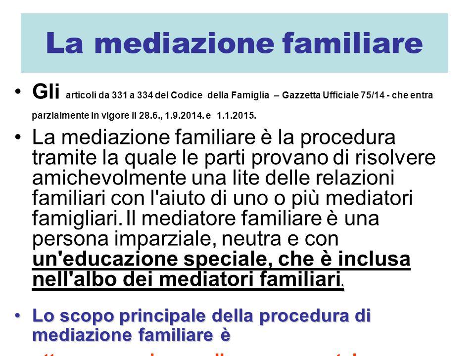 La mediazione familiare Gli articoli da 331 a 334 del Codice della Famiglia – Gazzetta Ufficiale 75/14 - che entra parzialmente in vigore il 28.6., 1.9.2014.
