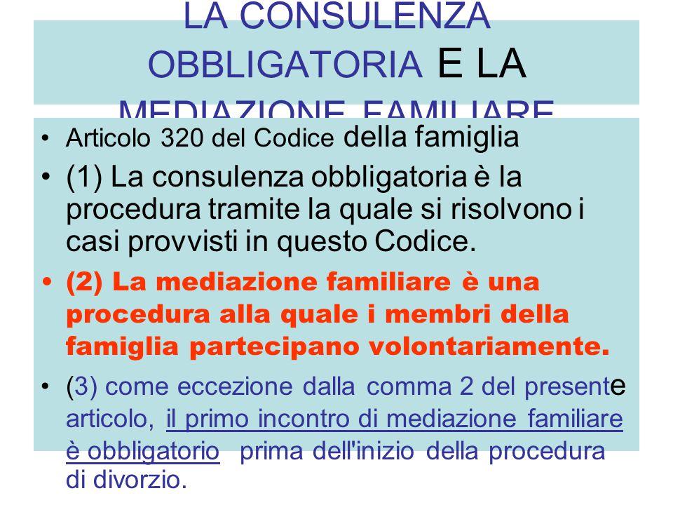 LA CONSULENZA OBBLIGATORIA E LA MEDIAZIONE FAMILIARE Articolo 320 del Codice della famiglia (1) La consulenza obbligatoria è la procedura tramite la q