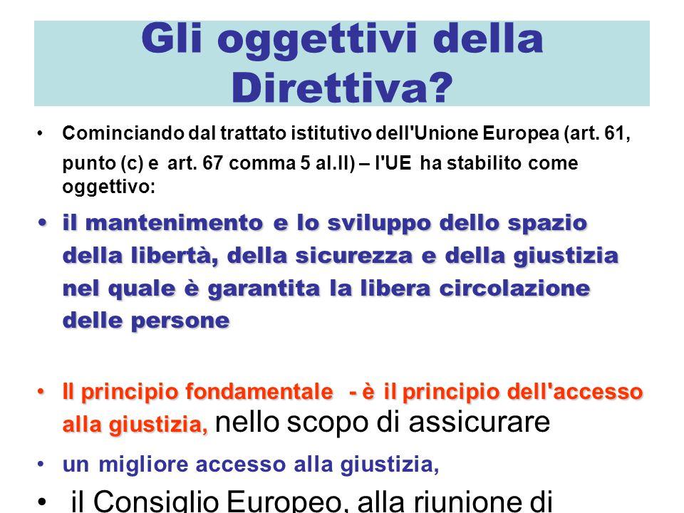 Gli oggettivi della Direttiva? Cominciando dal trattato istitutivo dell'Unione Europea (art. 61, punto (c) e art. 67 comma 5 al.II) – l'UE ha stabilit