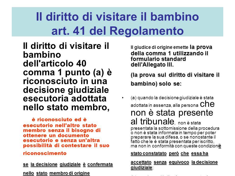 Il diritto di visitare il bambino art. 41 del Regolamento Il diritto di visitare il bambino dell'articolo 40 comma 1 punto (a) è riconosciuto in una d