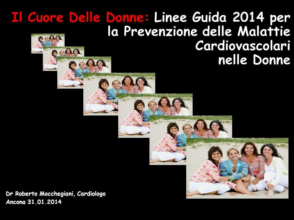 Dr Roberto Mocchegiani, Cardiologo Ancona 31.01.2014 Linee Guida 2014 per la Prevenzione delle Malattie Il Cuore Delle Donne: Linee Guida 2014 per la
