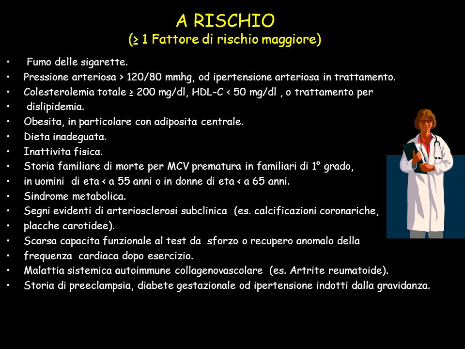 A RISCHIO (≥ 1 Fattore di rischio maggiore) Fumo delle sigarette. Pressione arteriosa > 120/80 mmhg, od ipertensione arteriosa in trattamento. Coleste