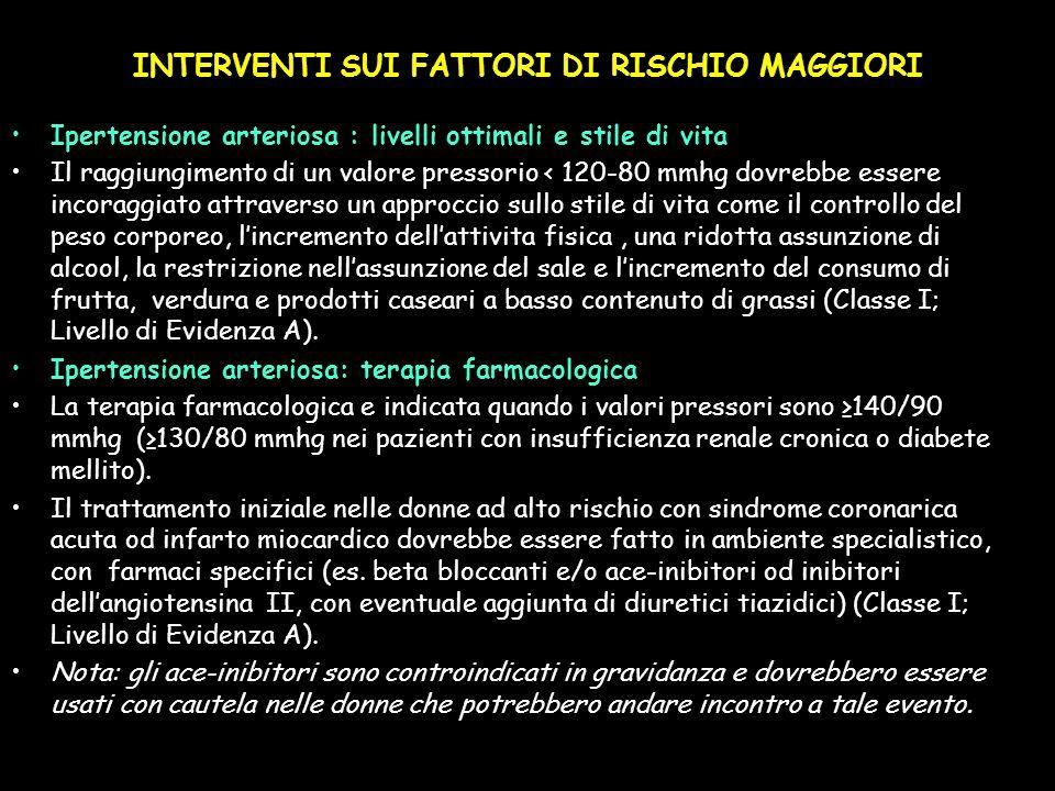 INTERVENTI SUI FATTORI DI RISCHIO MAGGIORI Ipertensione arteriosa : livelli ottimali e stile di vita Il raggiungimento di un valore pressorio < 120-80