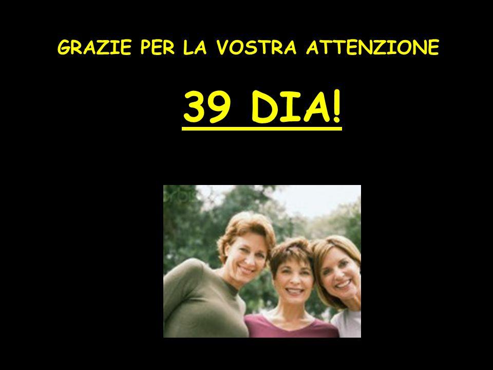 GRAZIE PER LA VOSTRA ATTENZIONE 39 DIA!