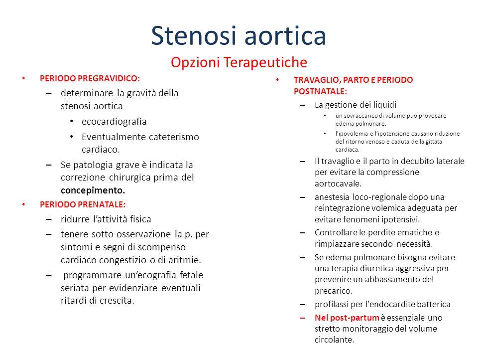 Stenosi aortica Opzioni Terapeutiche PERIODO PREGRAVIDICO: – determinare la gravità della stenosi aortica ecocardiografia Eventualmente cateterismo ca