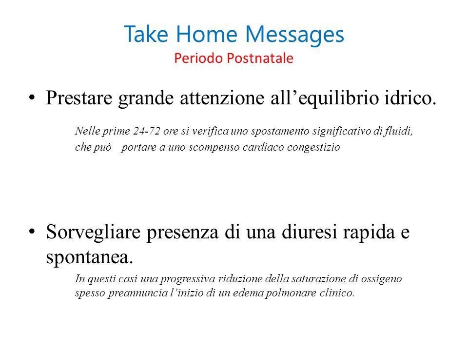 Take Home Messages Periodo Postnatale Prestare grande attenzione all'equilibrio idrico. Nelle prime 24-72 ore si verifica uno spostamento significativ