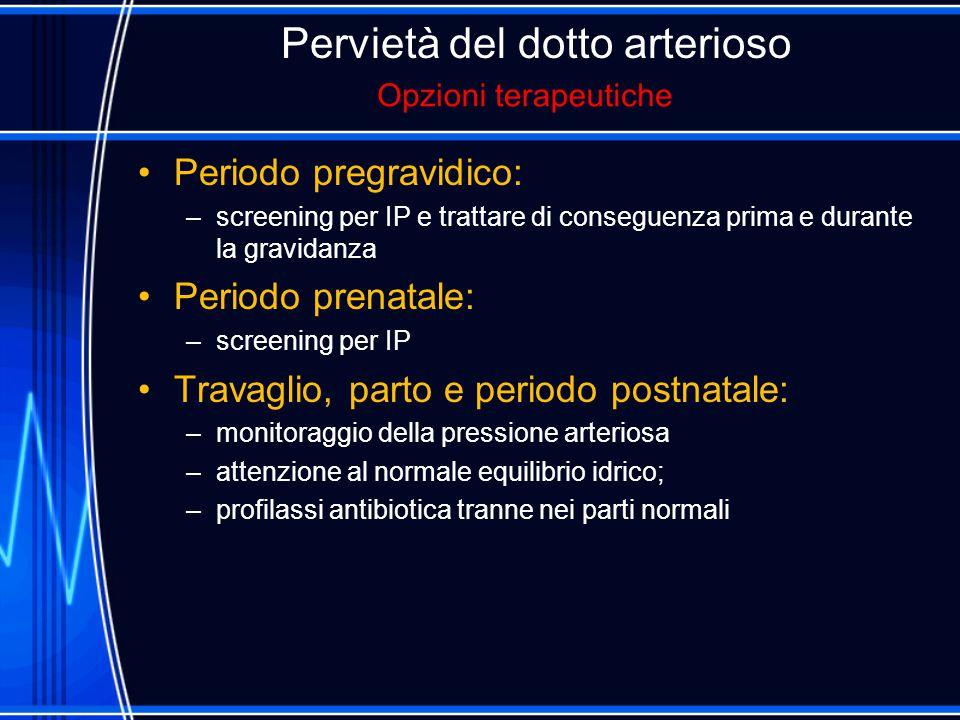 Pervietà del dotto arterioso Periodo pregravidico: –screening per IP e trattare di conseguenza prima e durante la gravidanza Periodo prenatale: –scree