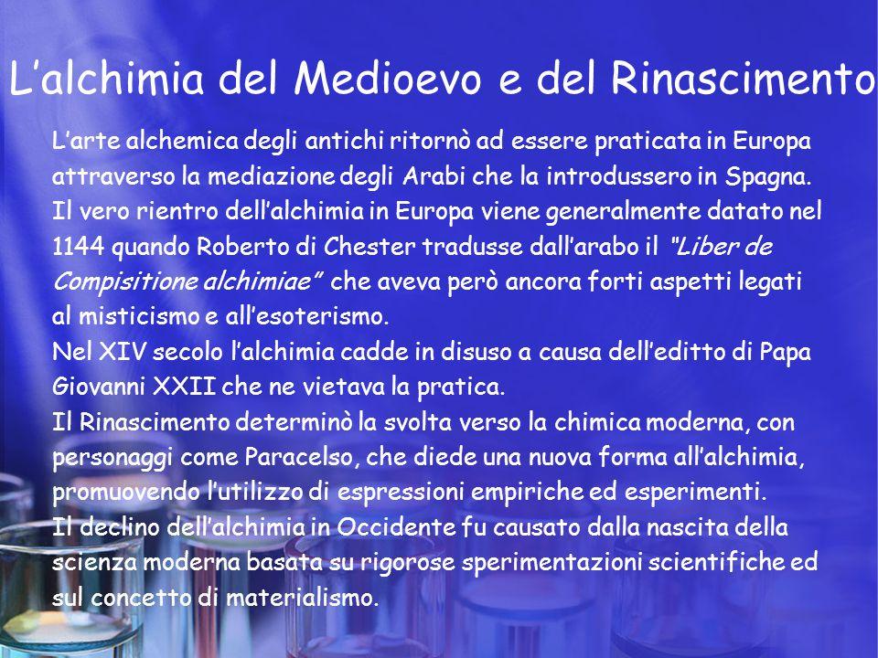 L'alchimia del Medioevo e del Rinascimento L'arte alchemica degli antichi ritornò ad essere praticata in Europa attraverso la mediazione degli Arabi c