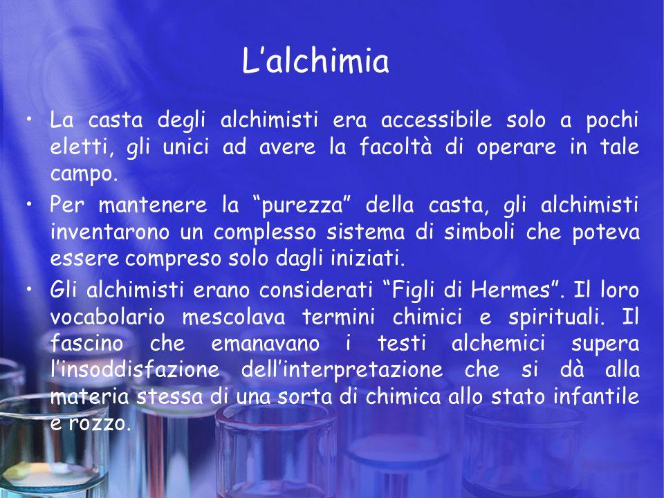 """L'alchimia La casta degli alchimisti era accessibile solo a pochi eletti, gli unici ad avere la facoltà di operare in tale campo. Per mantenere la """"pu"""