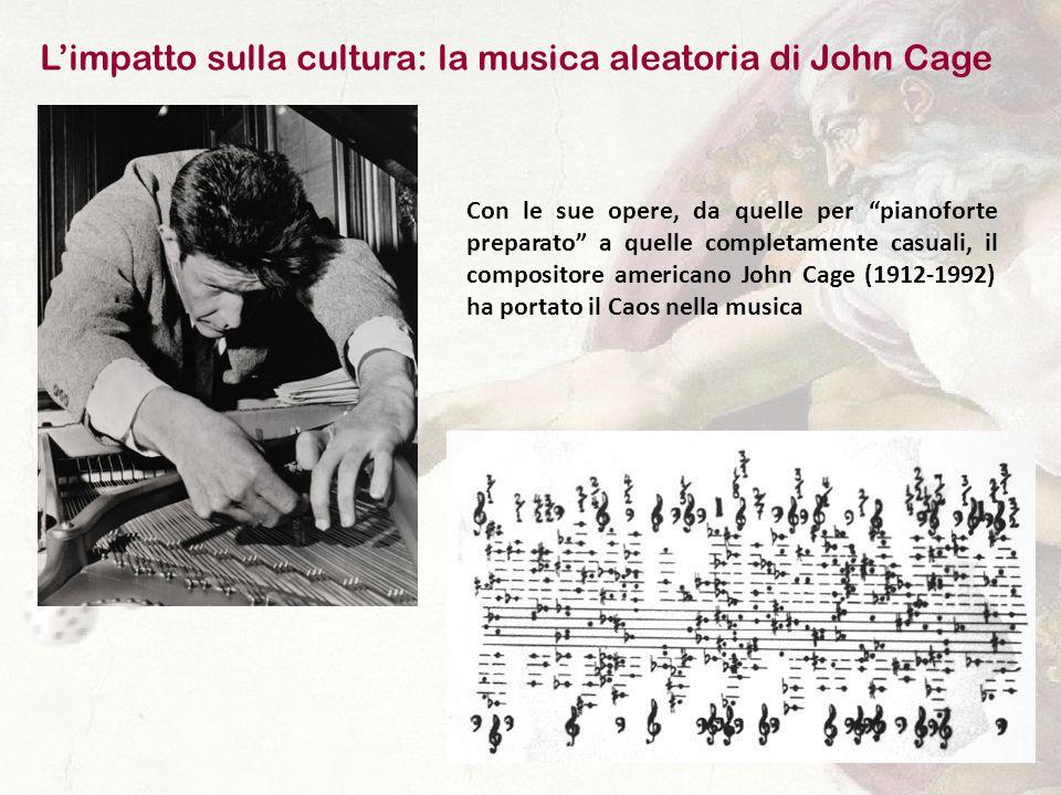 L'impatto sulla cultura: la musica aleatoria di John Cage Con le sue opere, da quelle per pianoforte preparato a quelle completamente casuali, il compositore americano John Cage (1912-1992) ha portato il Caos nella musica