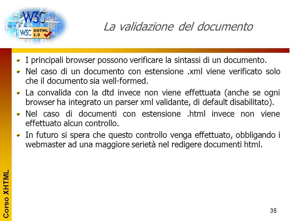 Corso XHTML 35 La validazione del documento I principali browser possono verificare la sintassi di un documento. Nel caso di un documento con estensio