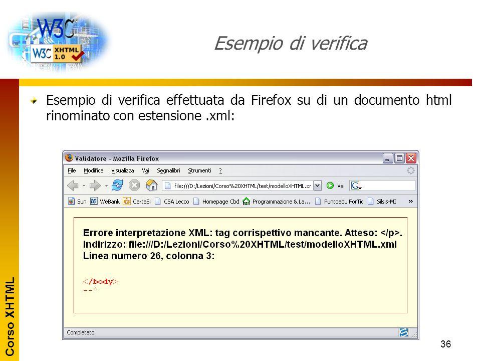 Corso XHTML 36 Esempio di verifica Esempio di verifica effettuata da Firefox su di un documento html rinominato con estensione.xml:
