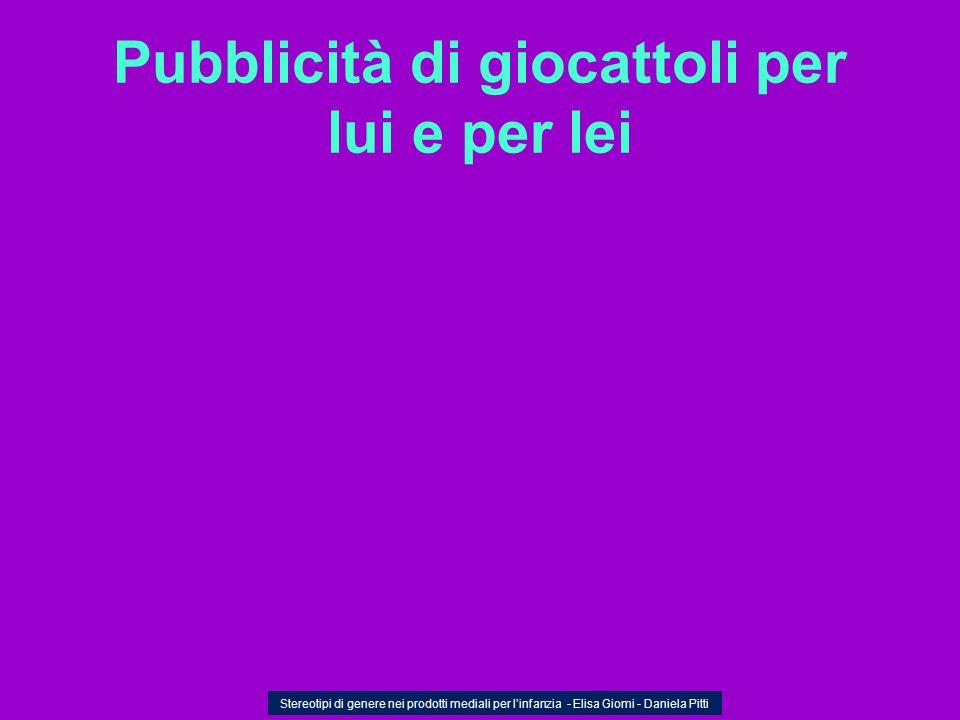 Pubblicità di giocattoli per lui e per lei Stereotipi di genere nei prodotti mediali per l'infanzia - Elisa Giomi - Daniela Pitti