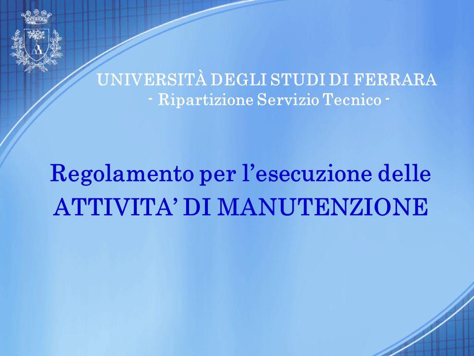 UNIVERSITÀ DEGLI STUDI DI FERRARA - Ripartizione Servizio Tecnico - Regolamento per l'esecuzione delle ATTIVITA' DI MANUTENZIONE