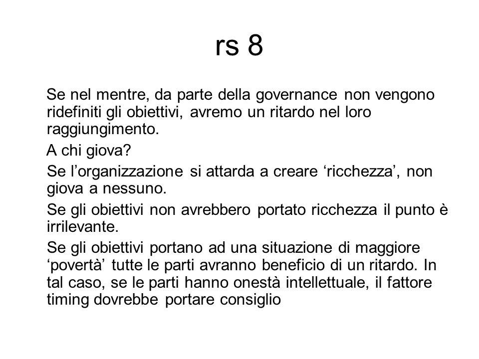 rs 8 Se nel mentre, da parte della governance non vengono ridefiniti gli obiettivi, avremo un ritardo nel loro raggiungimento.