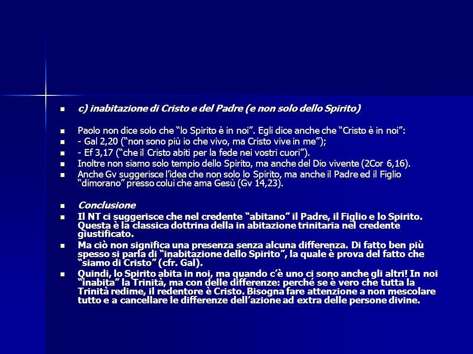 c) inabitazione di Cristo e del Padre (e non solo dello Spirito) c) inabitazione di Cristo e del Padre (e non solo dello Spirito) Paolo non dice solo
