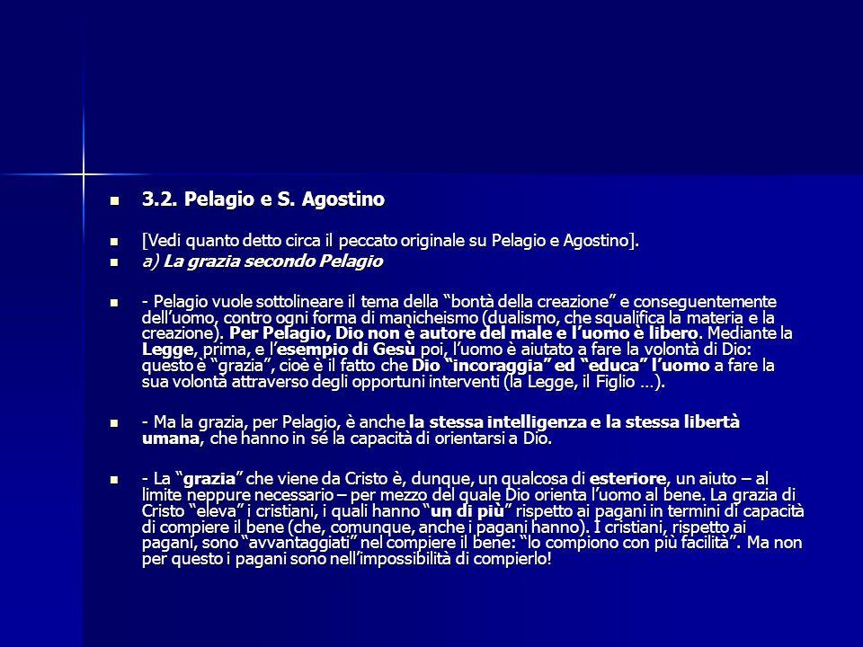 3.2. Pelagio e S. Agostino 3.2. Pelagio e S. Agostino [Vedi quanto detto circa il peccato originale su Pelagio e Agostino]. [Vedi quanto detto circa i