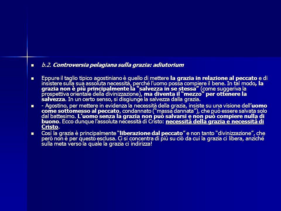b.2. Controversia pelagiana sulla grazia: adiutorium b.2. Controversia pelagiana sulla grazia: adiutorium Eppure il taglio tipico agostiniano è quello