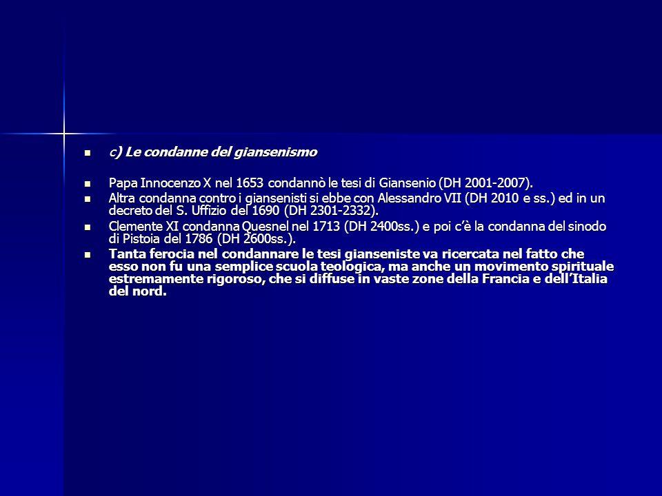 c) Le condanne del giansenismo c) Le condanne del giansenismo Papa Innocenzo X nel 1653 condannò le tesi di Giansenio (DH 2001-2007). Papa Innocenzo X