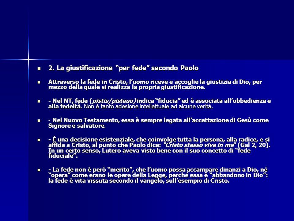 """2. La giustificazione """"per fede"""" secondo Paolo 2. La giustificazione """"per fede"""" secondo Paolo Attraverso la fede in Cristo, l'uomo riceve e accoglie l"""