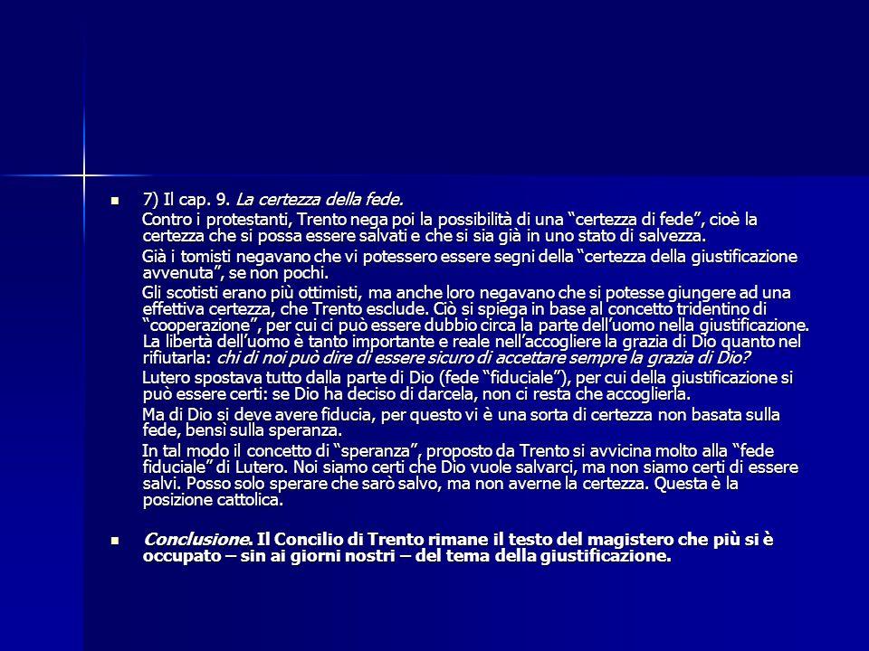 """7) Il cap. 9. La certezza della fede. 7) Il cap. 9. La certezza della fede. Contro i protestanti, Trento nega poi la possibilità di una """"certezza di f"""