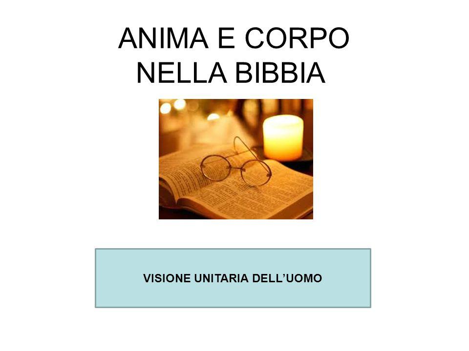 ANIMA E CORPO NELLA BIBBIA VISIONE UNITARIA DELL'UOMO