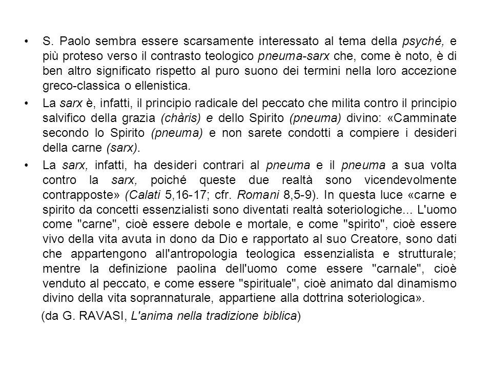 S. Paolo sembra essere scarsamente interessato al tema della psyché, e più proteso verso il contrasto teologico pneuma-sarx che, come è noto, è di ben