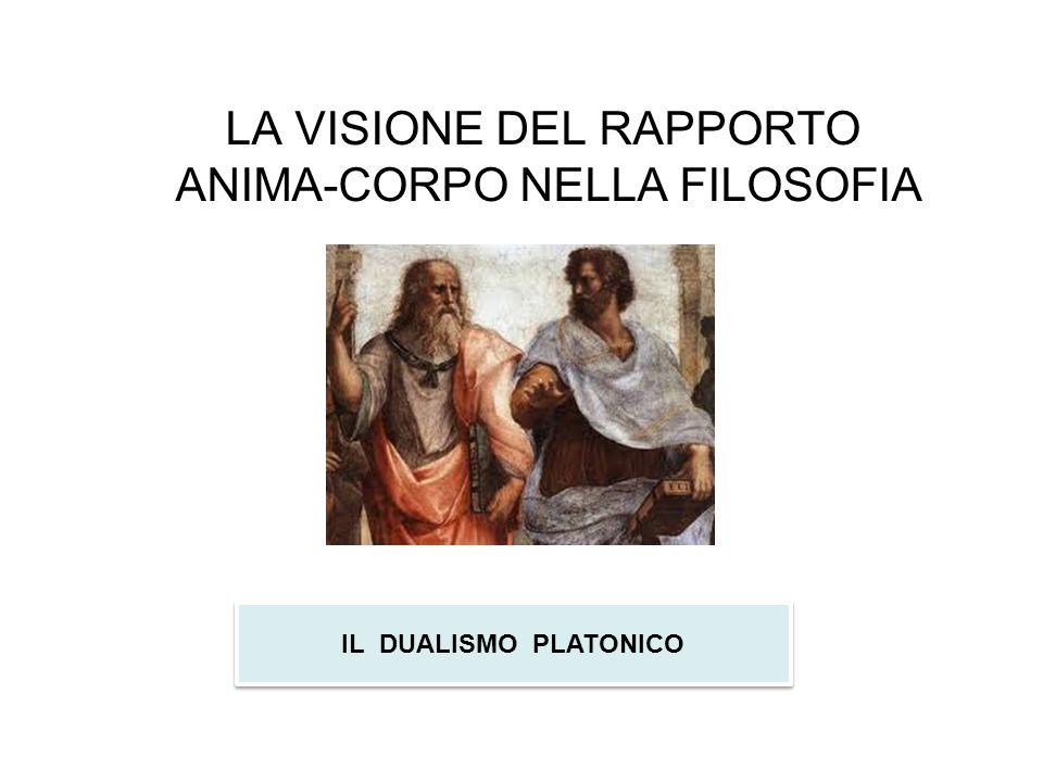 LA VISIONE DEL RAPPORTO ANIMA-CORPO NELLA FILOSOFIA IL DUALISMO PLATONICO