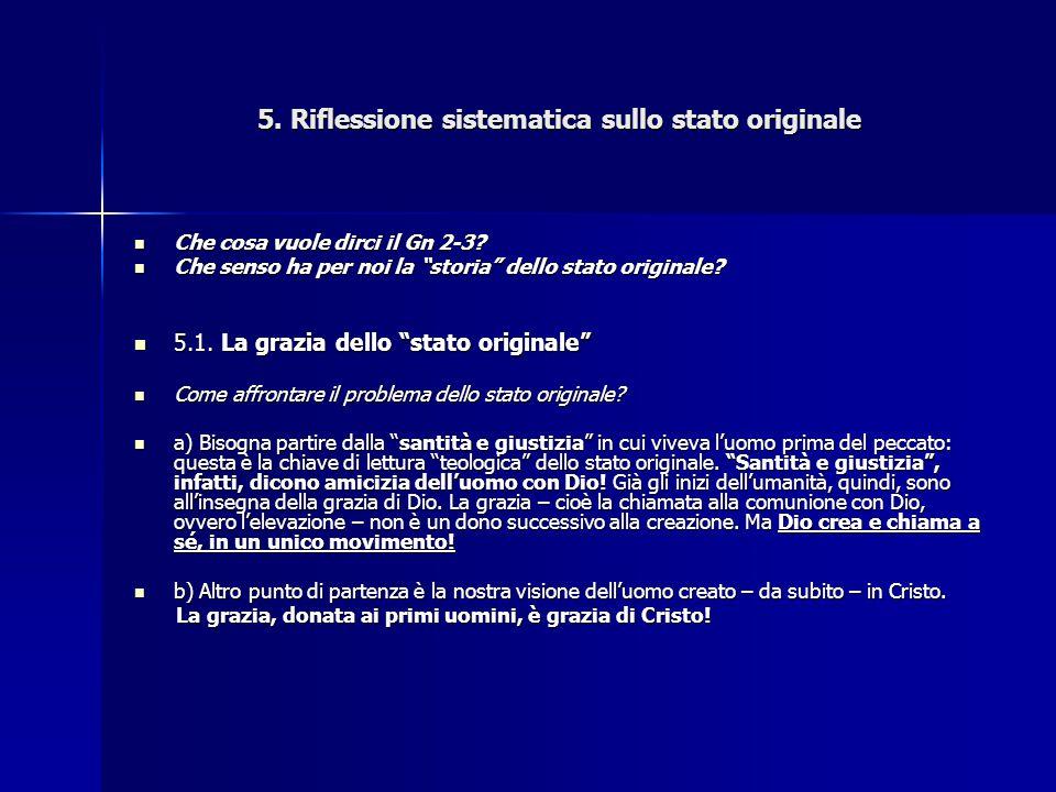 """5. Riflessione sistematica sullo stato originale Che cosa vuole dirci il Gn 2-3? Che cosa vuole dirci il Gn 2-3? Che senso ha per noi la """"storia"""" dell"""