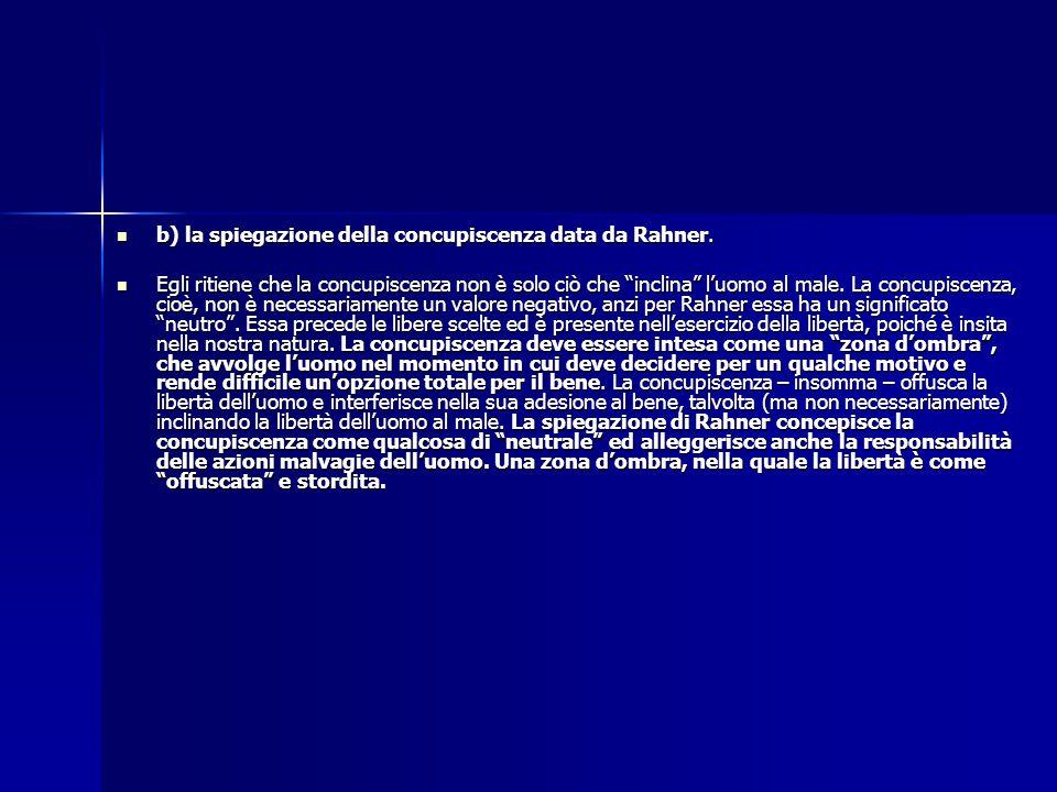 b) la spiegazione della concupiscenza data da Rahner. b) la spiegazione della concupiscenza data da Rahner. Egli ritiene che la concupiscenza non è so