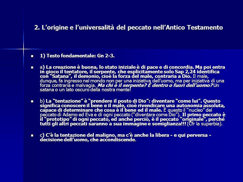 2. L'origine e l'universalità del peccato nell'Antico Testamento 1) Testo fondamentale: Gn 2-3. 1) Testo fondamentale: Gn 2-3. a) La creazione è buona
