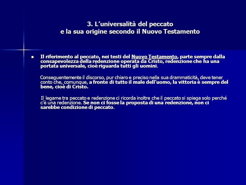 3. L'universalità del peccato e la sua origine secondo il Nuovo Testamento Il riferimento al peccato, nei testi del Nuovo Testamento, parte sempre dal