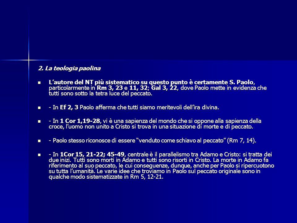 2. La teologia paolina L'autore del NT più sistematico su questo punto è certamente S. Paolo, particolarmente in Rm 3, 23 e 11, 32; Gal 3, 22, dove Pa