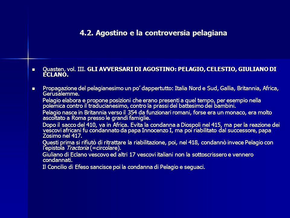 4.2. Agostino e la controversia pelagiana Quasten, vol. III. GLI AVVERSARI DI AGOSTINO: PELAGIO, CELESTIO, GIULIANO DI ECLANO. Quasten, vol. III. GLI